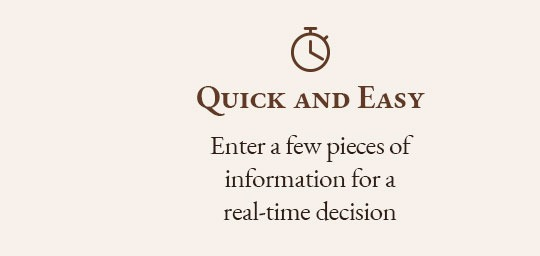 """Infographic that says """"Quick and Easy. Ender a few pieces of information for a real-time decision"""